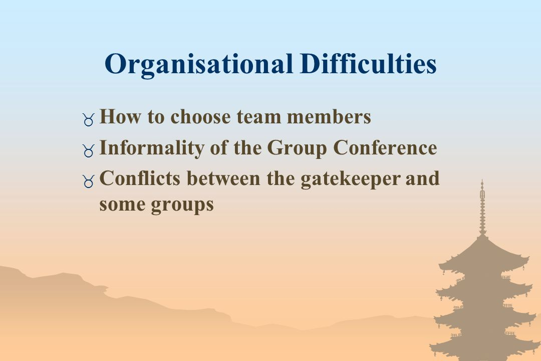 Organisational Difficulties _ How to choose team members _ Informality of the Group Conference _ Conflicts between the gatekeeper and some groups