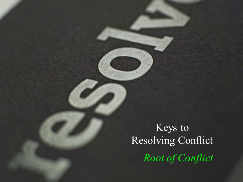 Conflict… Root of Conflict