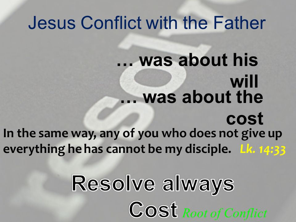 Jesus was able to set aside His will because He valued the person over the issue Root of Conflict