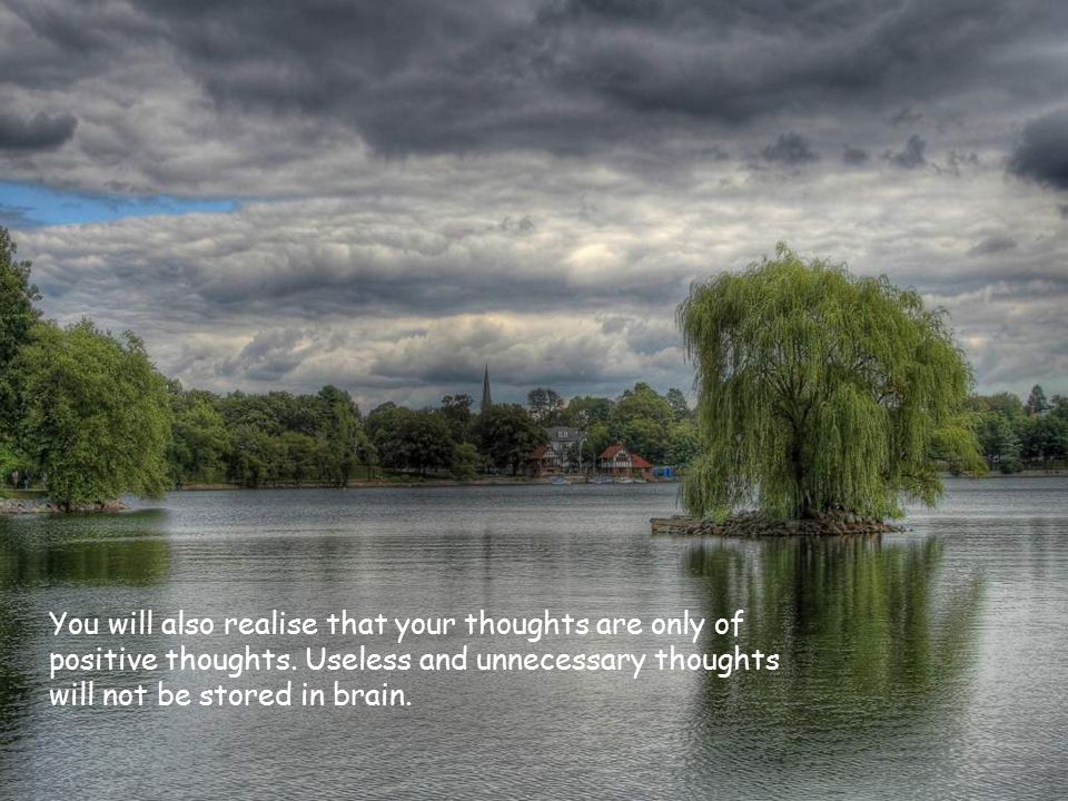 You will also realise that your thoughts are only of positive thoughts.
