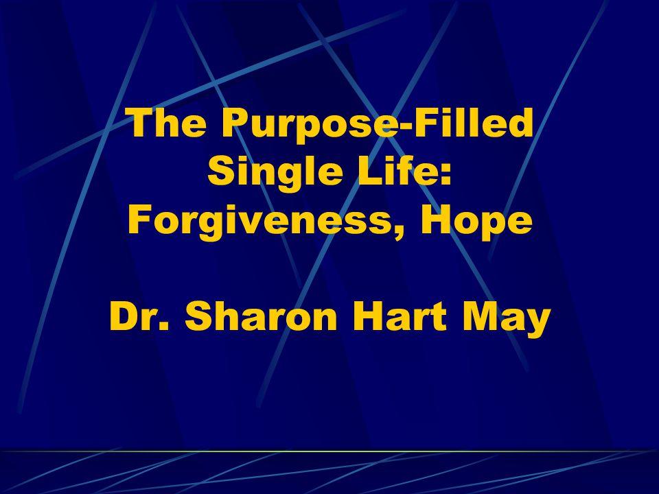 The Purpose-Filled Single Life: Forgiveness, Hope Dr. Sharon Hart May