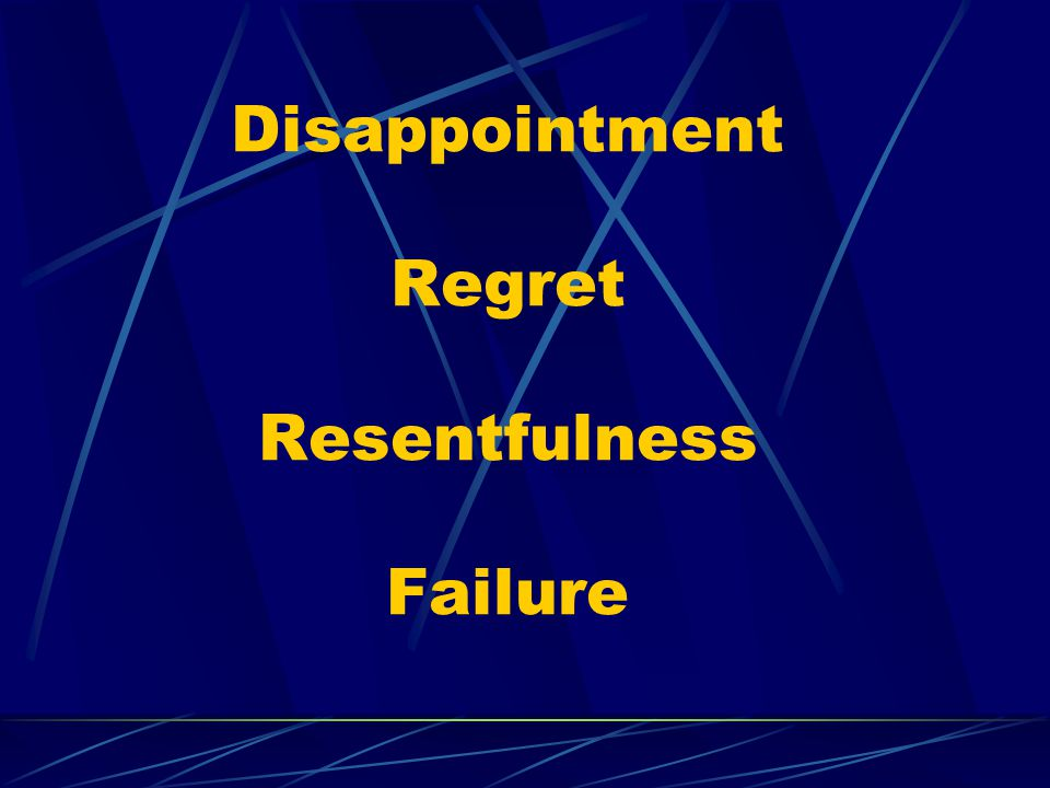 Disappointment Regret Resentfulness Failure