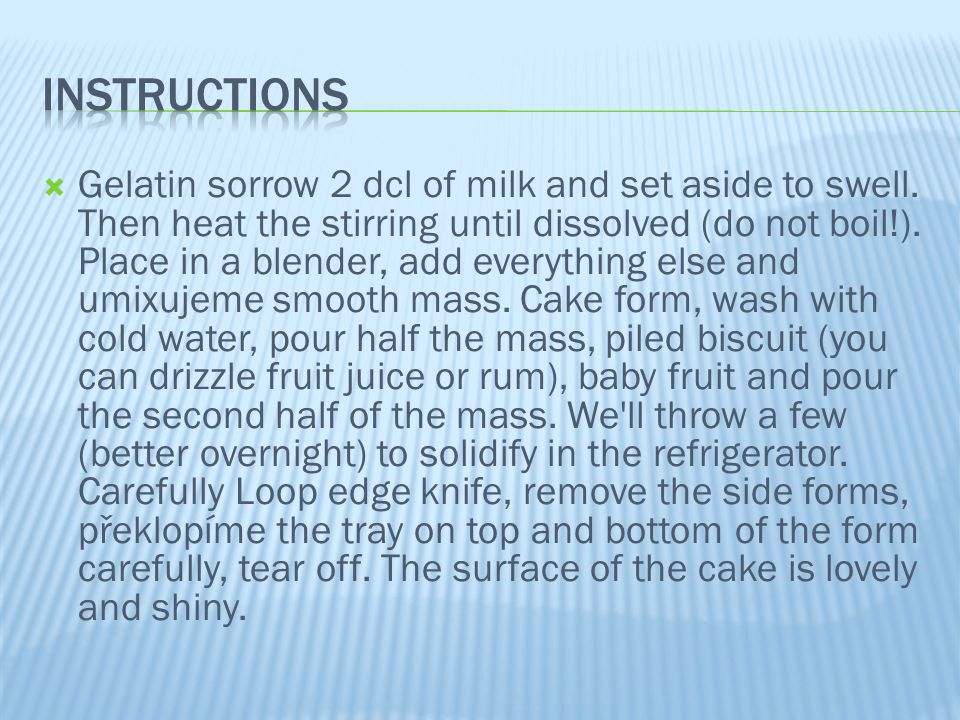  Gelatin sorrow 2 dcl of milk and set aside to swell.
