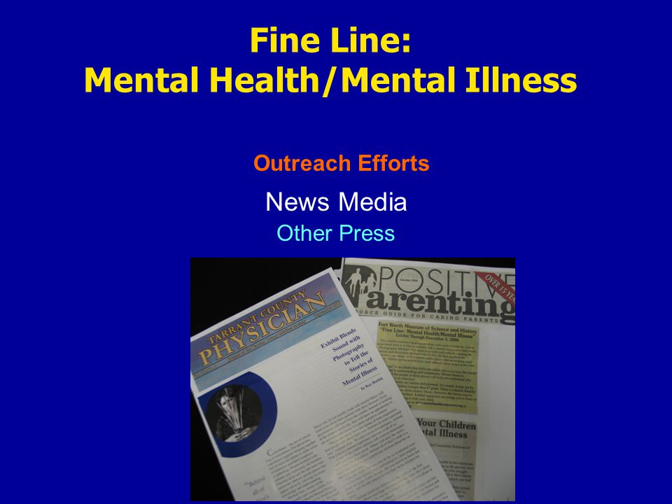 Outreach Efforts Fine Line: Mental Health/Mental Illness News Media Other Press
