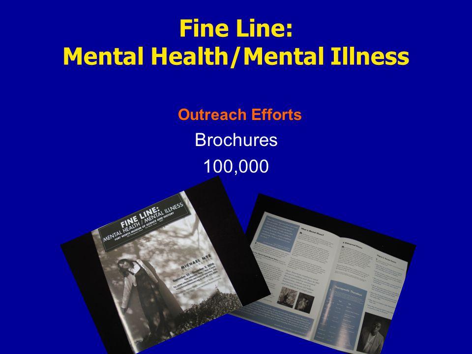 Outreach Efforts Fine Line: Mental Health/Mental Illness Brochures