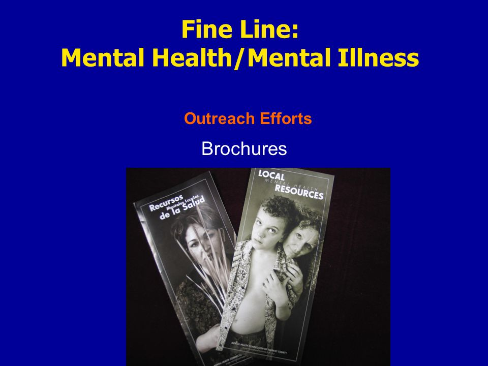 Outreach Efforts Fine Line: Mental Health/Mental Illness Brochures