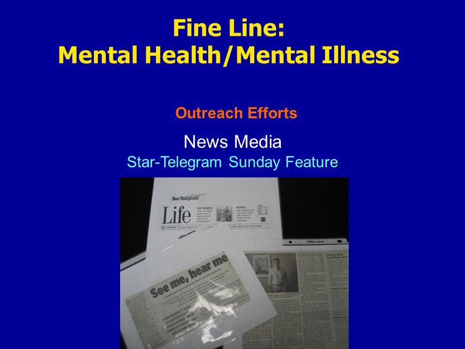 Outreach Efforts Fine Line: Mental Health/Mental Illness News Media Other Press