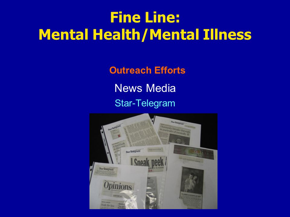 Outreach Efforts News Media Star-Telegram Fine Line: Mental Health/Mental Illness