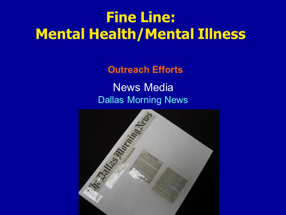 Outreach Efforts Fine Line: Mental Health/Mental Illness News Media Dallas Morning News