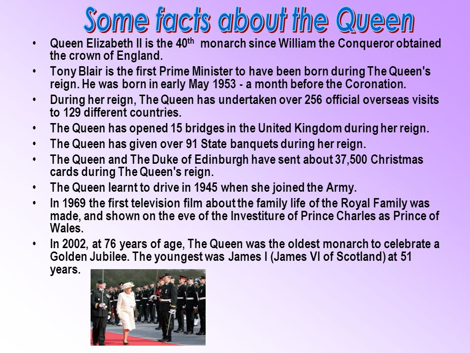 Queen Elizabeth II is the 40 th monarch since William the Conqueror obtained the crown of England. Tony Blair is the first Prime Minister to have been