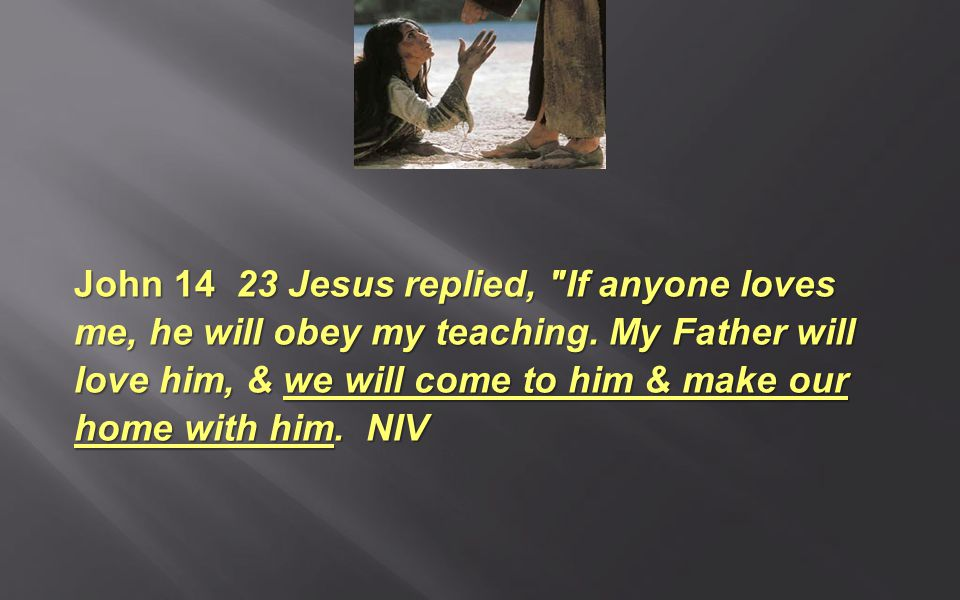 John 14 23 Jesus replied, If anyone loves me, he will obey my teaching.