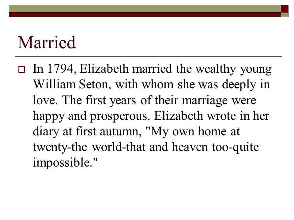 Married  In 1794, Elizabeth married the wealthy young William Seton, with whom she was deeply in love.