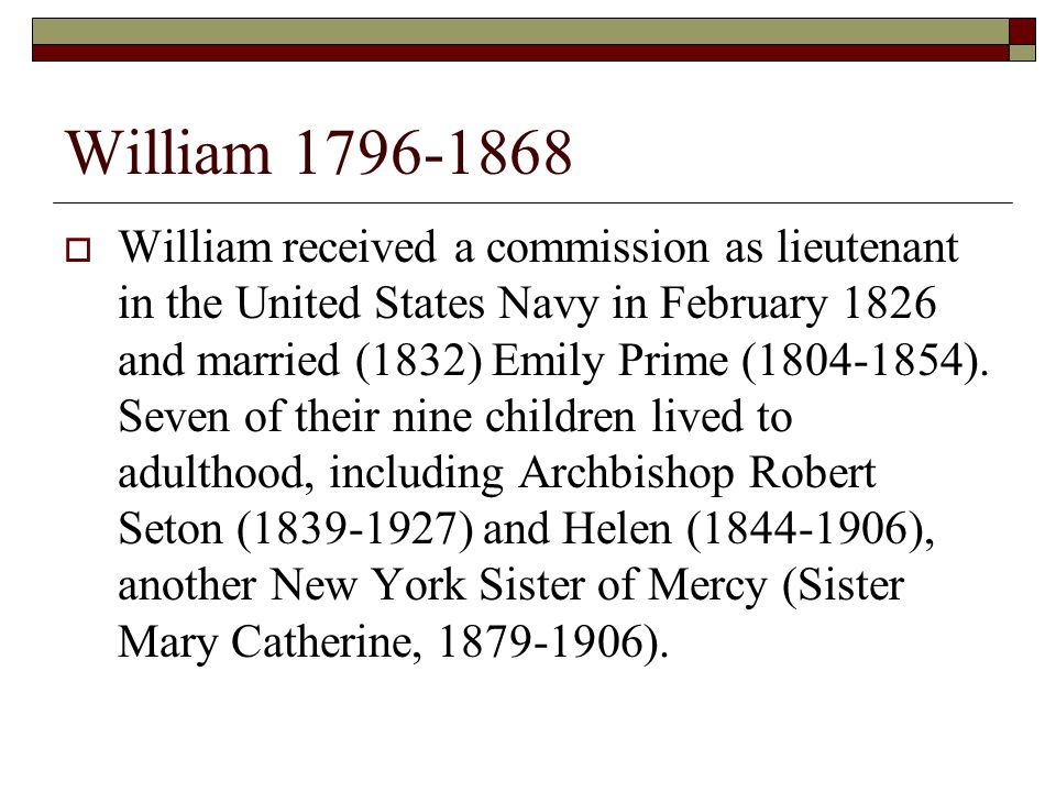 William 1796-1868  William received a commission as lieutenant in the United States Navy in February 1826 and married (1832) Emily Prime (1804-1854).