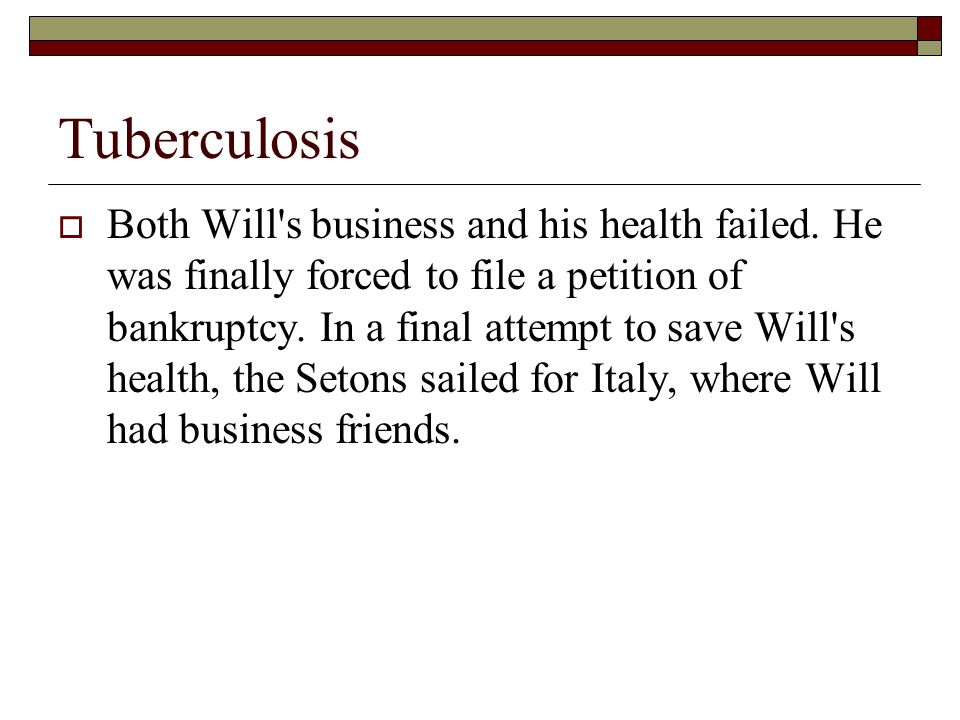 Tuberculosis  Both Will s business and his health failed.