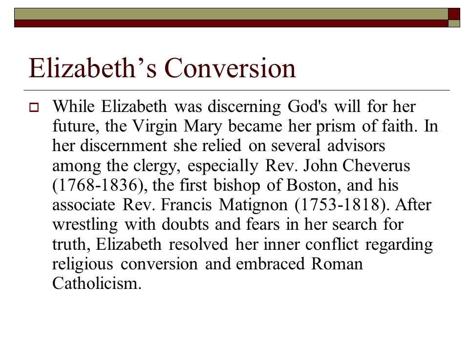 Elizabeth's Conversion  While Elizabeth was discerning God s will for her future, the Virgin Mary became her prism of faith.
