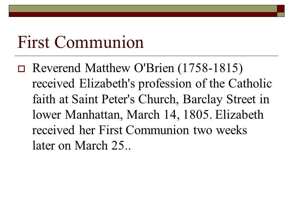 First Communion  Reverend Matthew O Brien (1758-1815) received Elizabeth s profession of the Catholic faith at Saint Peter s Church, Barclay Street in lower Manhattan, March 14, 1805.