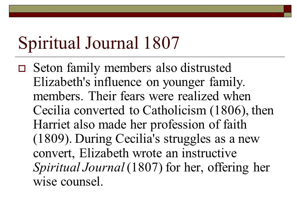 Spiritual Journal 1807  Seton family members also distrusted Elizabeth s influence on younger family.