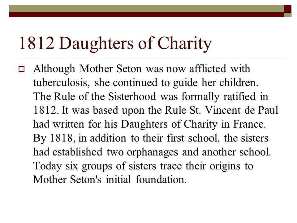 1812 Daughters of Charity  Although Mother Seton was now afflicted with tuberculosis, she continued to guide her children.