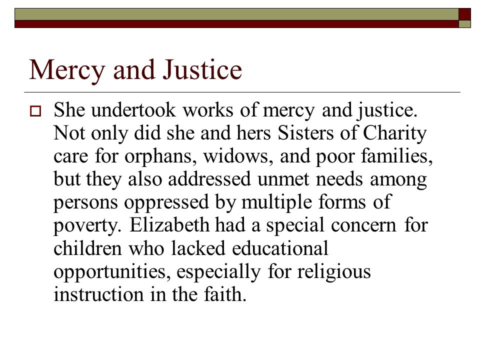 Mercy and Justice  She undertook works of mercy and justice.