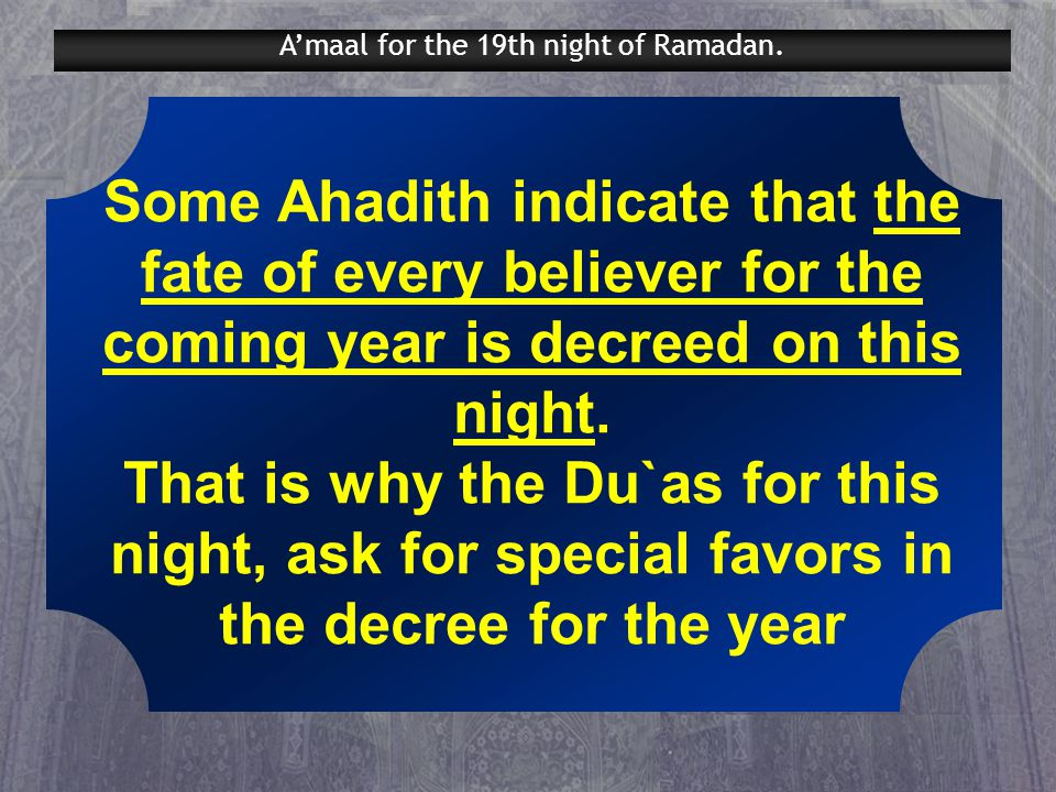 Some Ahadith indicate that the fate of every believer for the coming year is decreed on this night.