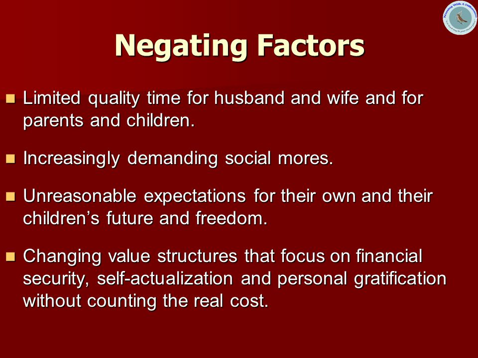 Negating Factors Limited quality time for husband and wife and for parents and children.