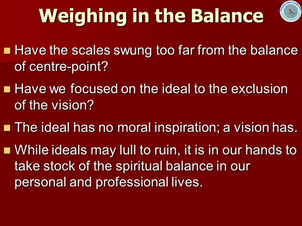 Weighing in the Balance Have the scales swung too far from the balance of centre-point.