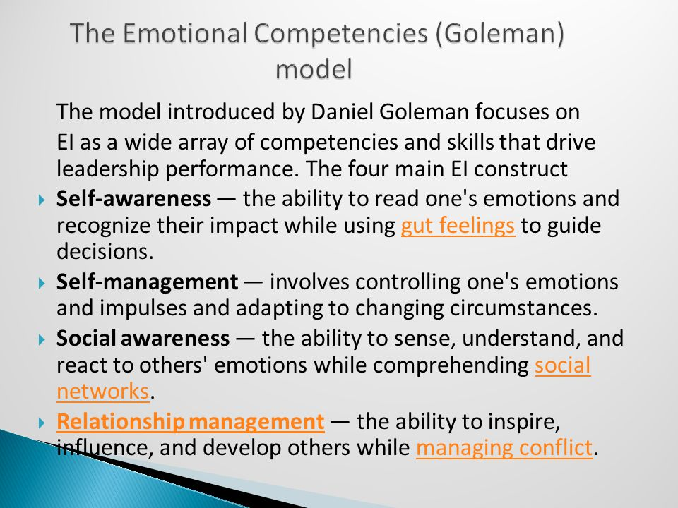 The model introduced by Daniel Goleman focuses on EI as a wide array of competencies and skills that drive leadership performance.