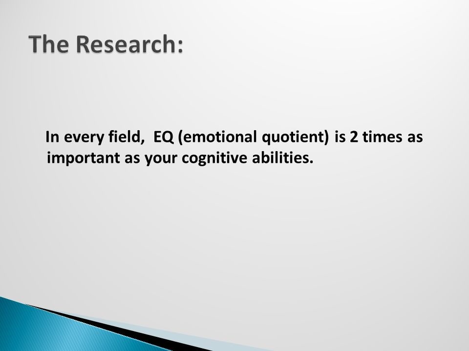 In every field, EQ (emotional quotient) is 2 times as important as your cognitive abilities.