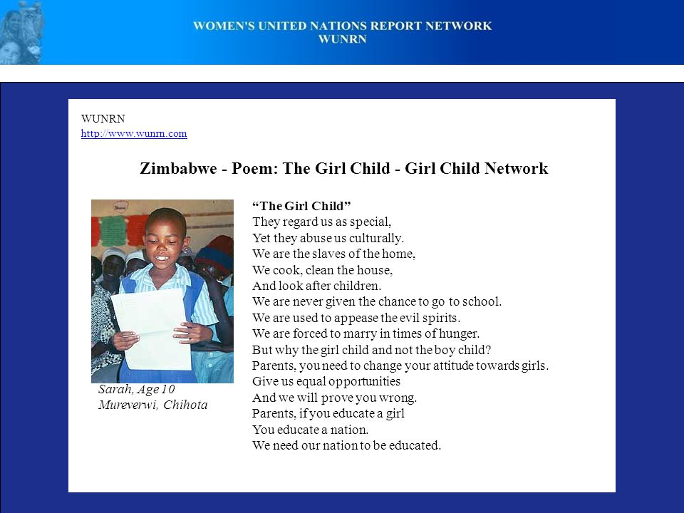 WUNRN http://www.wunrn.com Zimbabwe - Poem: The Girl Child - Girl Child Network The Girl Child They regard us as special, Yet they abuse us culturally.