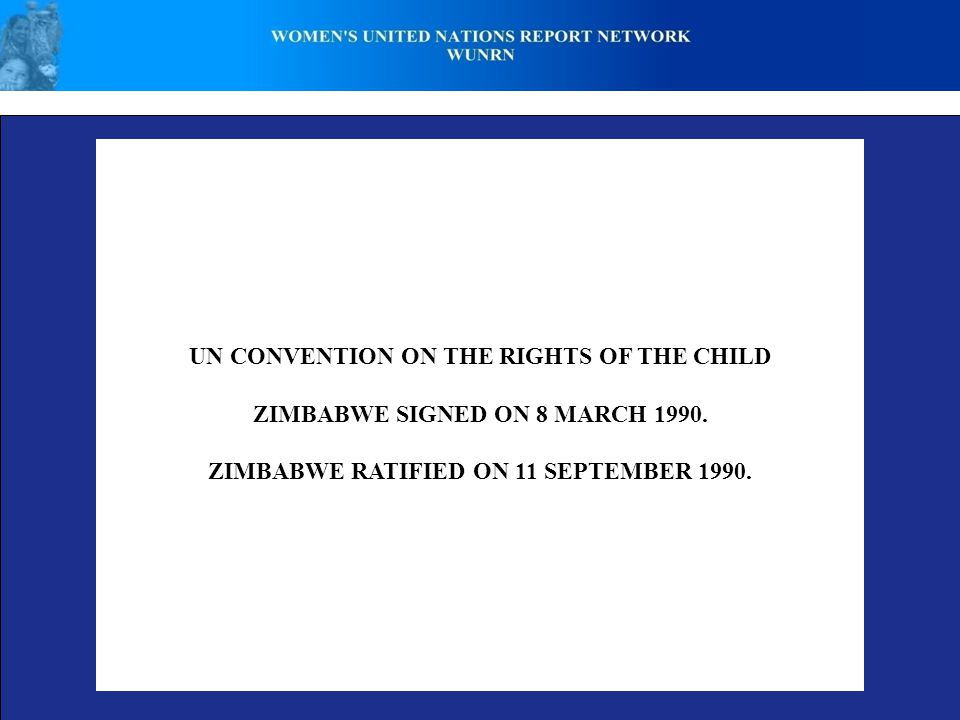 UN CONVENTION ON THE RIGHTS OF THE CHILD ZIMBABWE SIGNED ON 8 MARCH 1990.
