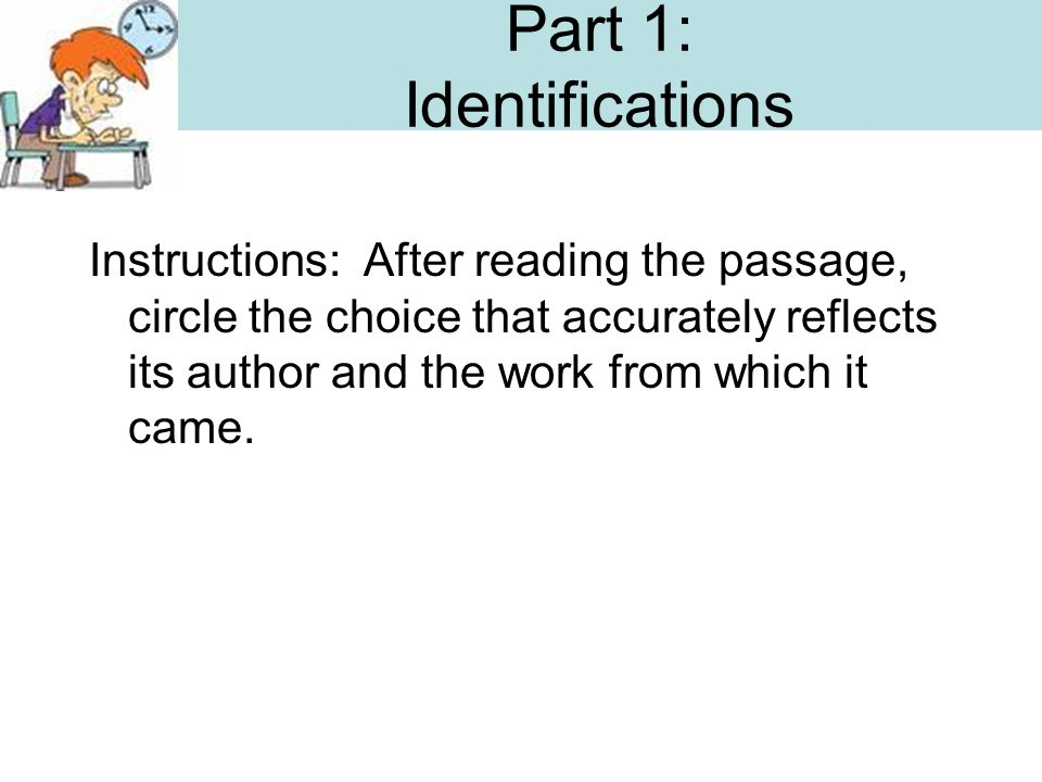 Part 1: Identifications Instructions: After reading the passage, circle the choice that accurately reflects its author and the work from which it came.