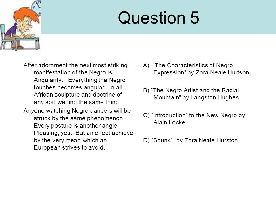 Question 5 After adornment the next most striking manifestation of the Negro is Angularity.
