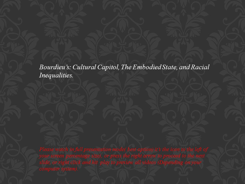 Bourdieu's: Cultural Capitol, The Embodied State, and Racial Inequalities.