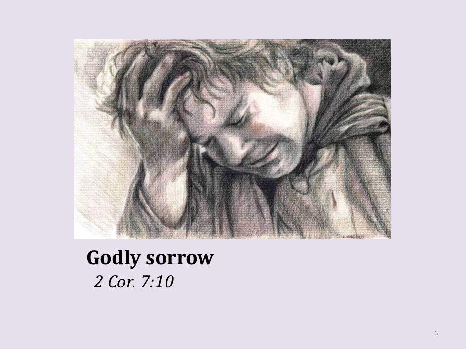 Godly sorrow 2 Cor. 7:10 6