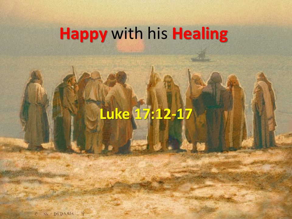 HappyHealing Happy with his Healing Luke 17:12-17