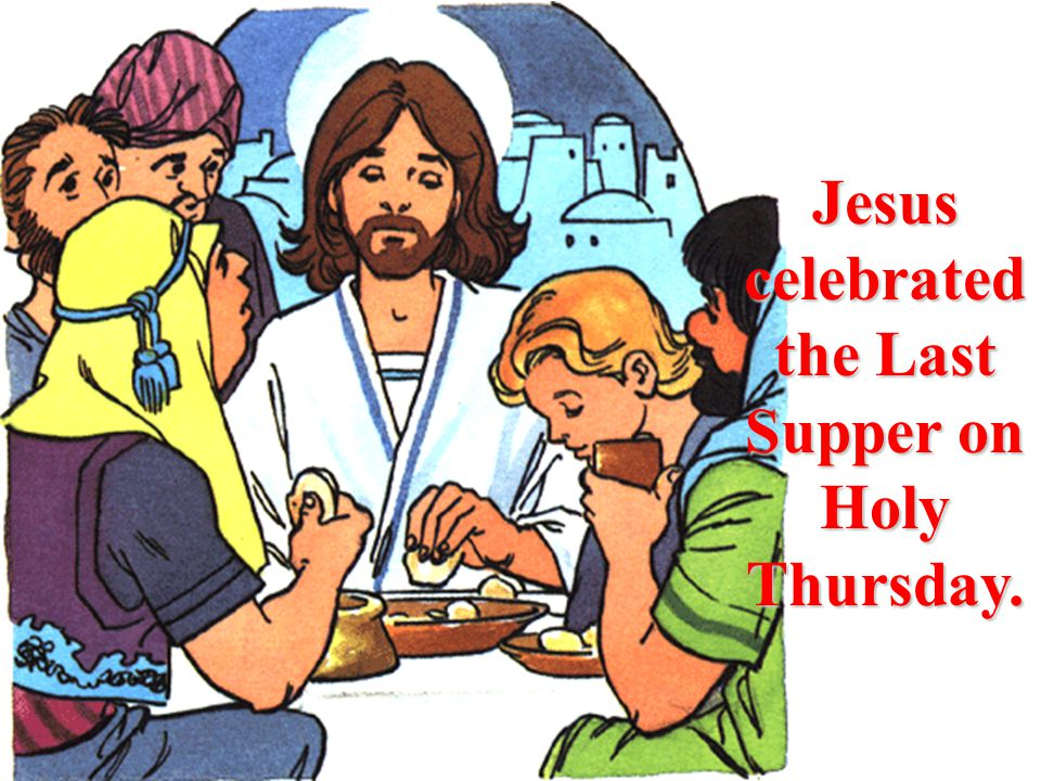 Jesus celebrated the Last Supper on Holy Thursday.