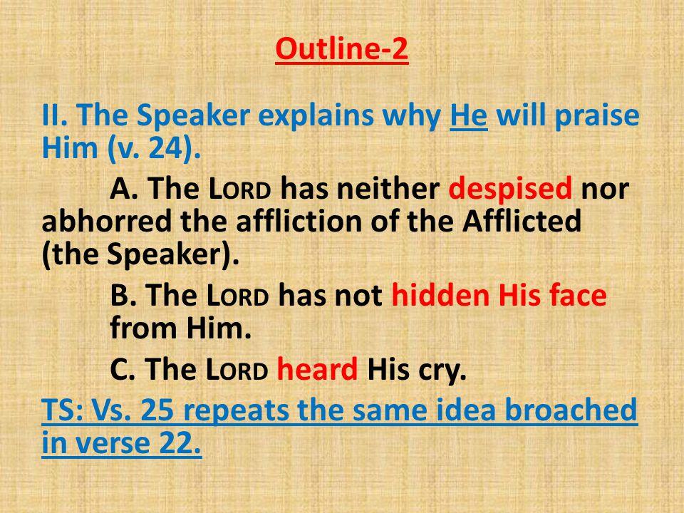 Outline-2 II.The Speaker explains why He will praise Him (v.