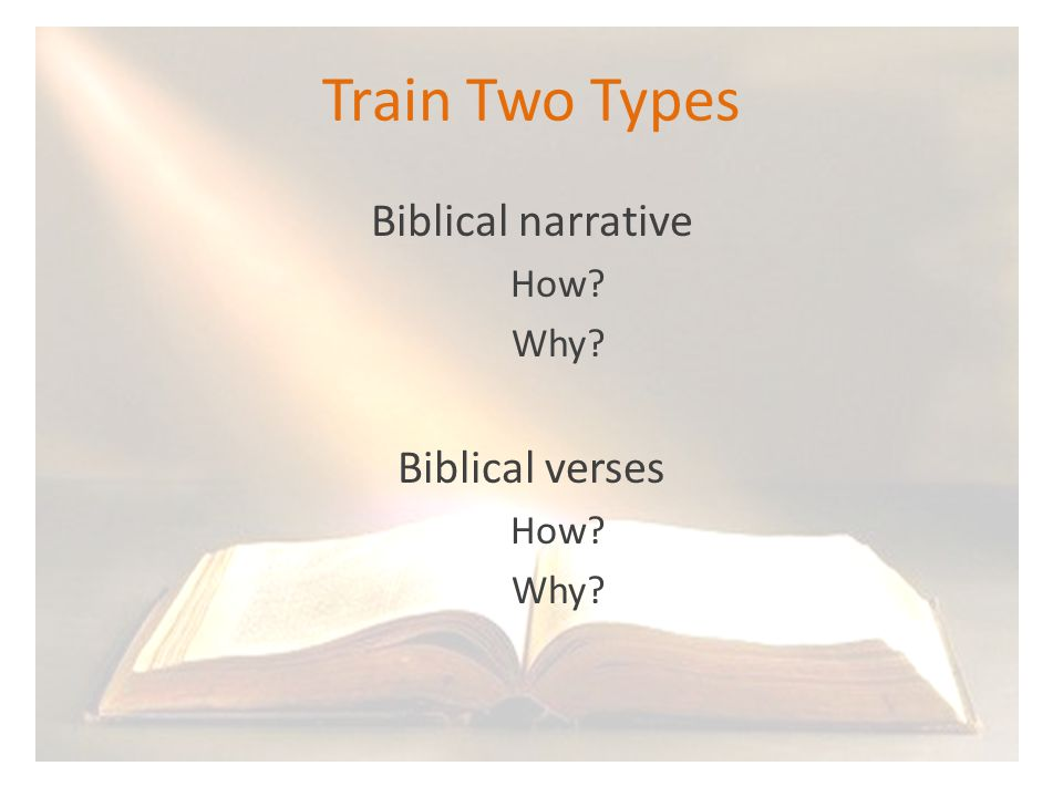 Train Two Types Biblical narrative How? Why? Biblical verses How? Why?