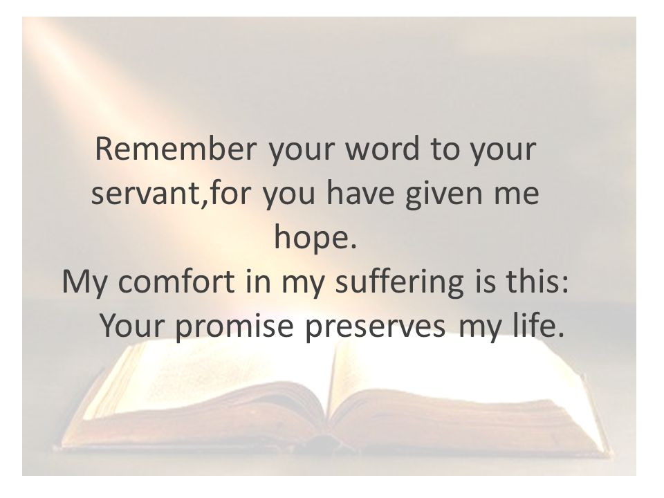 Remember your word to your servant,for you have given me hope.