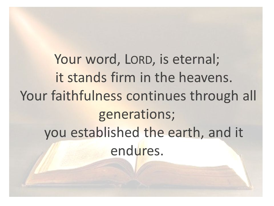 Your word, L ORD, is eternal; it stands firm in the heavens.
