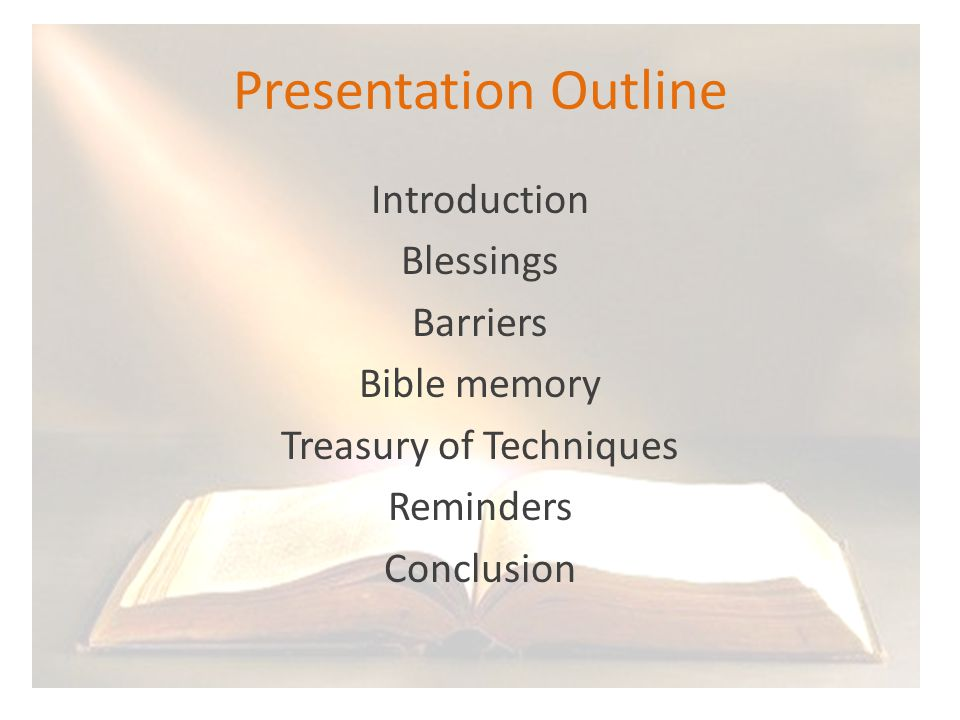 Presentation Outline Introduction Blessings Barriers Bible memory Treasury of Techniques Reminders Conclusion
