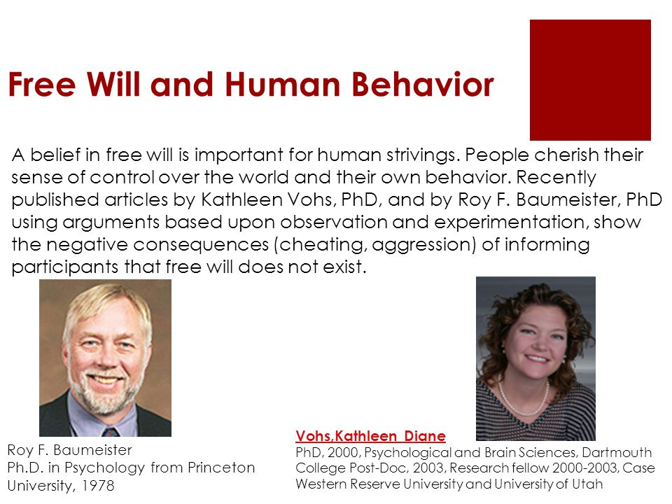 Free Will and Human Behavior Roy F. Baumeister Ph.D.