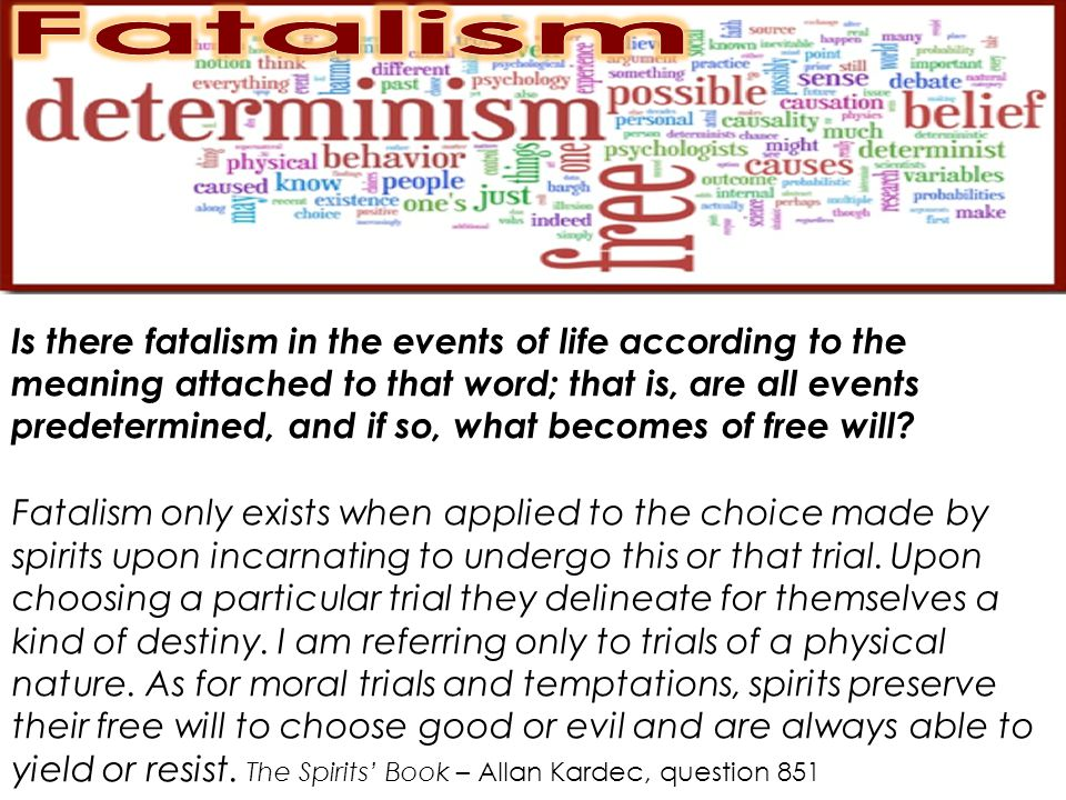Is there fatalism in the events of life according to the meaning attached to that word; that is, are all events predetermined, and if so, what becomes of free will.