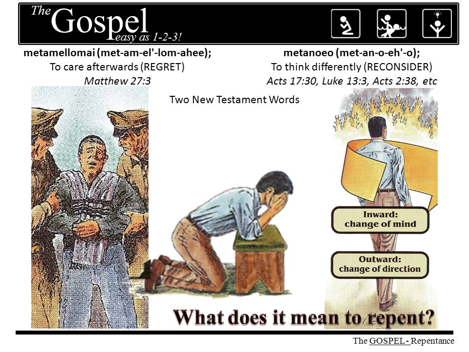 Two New Testament Words metamellomai (met-am-el'-lom-ahee); To care afterwards (REGRET) Matthew 27:3 metanoeo (met-an-o-eh'-o); To think differently (