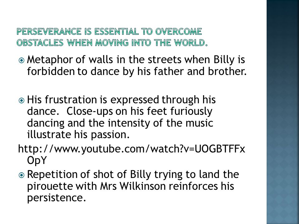  Metaphor of walls in the streets when Billy is forbidden to dance by his father and brother.