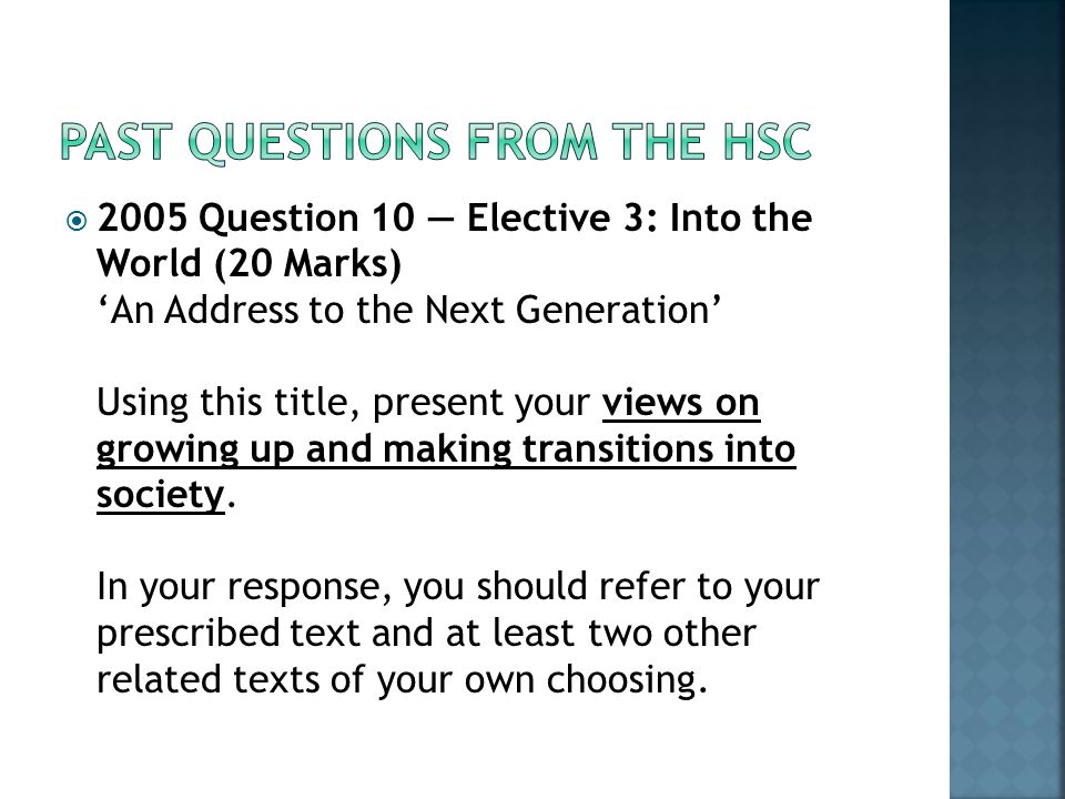  2005 Question 10 — Elective 3: Into the World (20 Marks) 'An Address to the Next Generation' Using this title, present your views on growing up and making transitions into society.