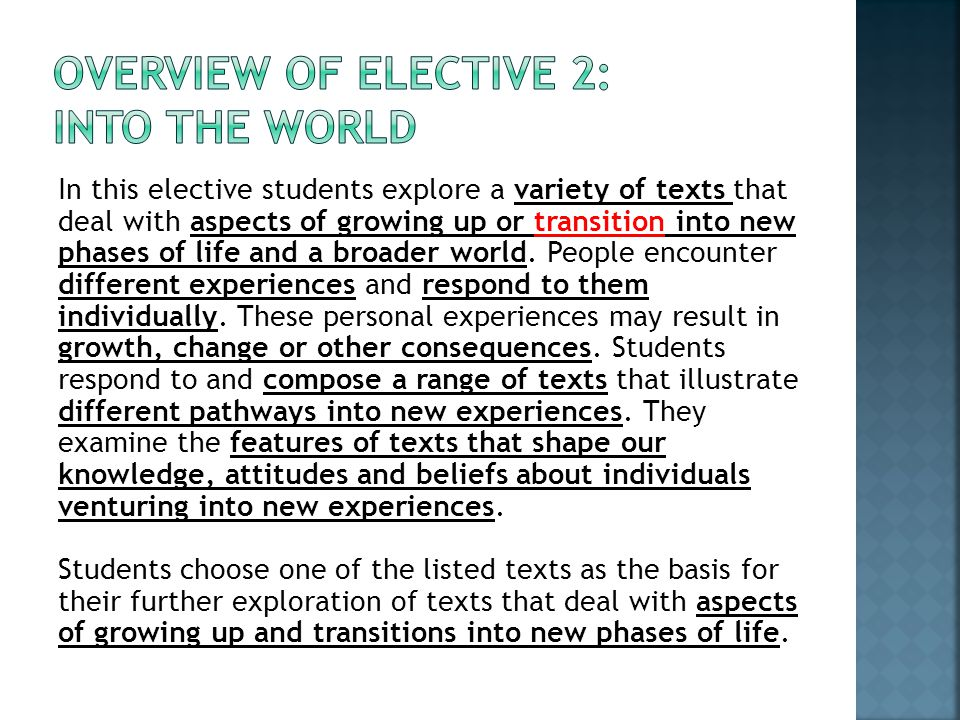 In this elective students explore a variety of texts that deal with aspects of growing up or transition into new phases of life and a broader world.
