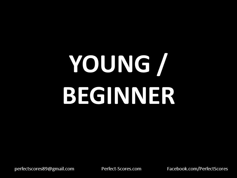 YOUNG / BEGINNER perfectscores89@gmail.comPerfect-Scores.comFacebook.com/PerfectScores