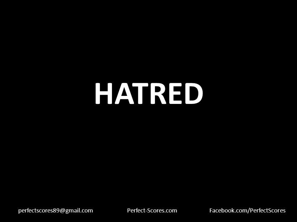 HATRED perfectscores89@gmail.comPerfect-Scores.comFacebook.com/PerfectScores