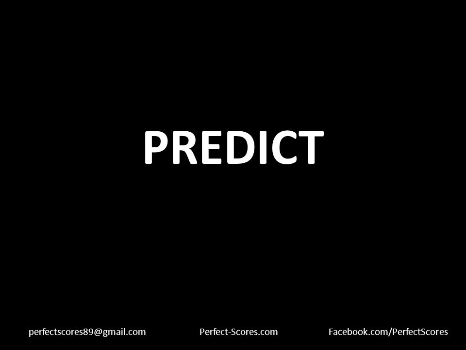 PREDICT perfectscores89@gmail.comPerfect-Scores.comFacebook.com/PerfectScores